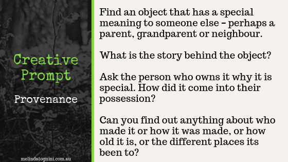 Creative prompt: Find an object that has a special meaning to someone else. What is the story behind the object? Ask the person who owns it why it is special. How did it come into their possession? Can you find out anything about who made it or how it was made?