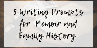 5 Writing Prompts to Kickstart Your Memoir and Family History