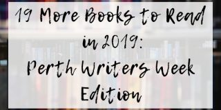 19 More Books to Read in 2019 (Perth Writers Week edition)