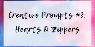 Creative Writing Prompts #3: Hearts and Zippers