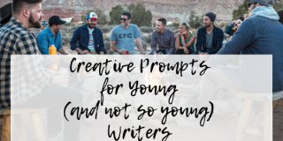 Creative Prompts for Young (and not so young) Writers