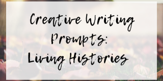Writing Prompts: Living Histories