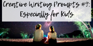 Creative Writing Prompts #9: Especially for Kids