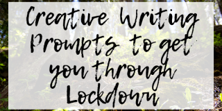 Creative Writing Prompts to get you through Lockdown