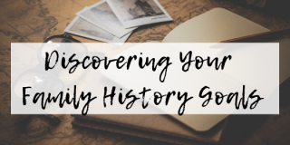 Discovering your Family History Goals