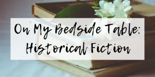 On My Bedside Table: Historical Fiction
