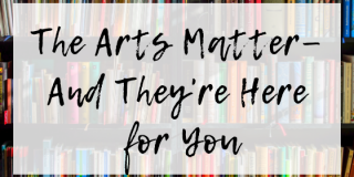The Arts Matter—And They're Here for You