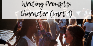 Creative Writing Prompts: Character Part 1