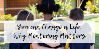 You can Change a Life: Why Mentoring Matters