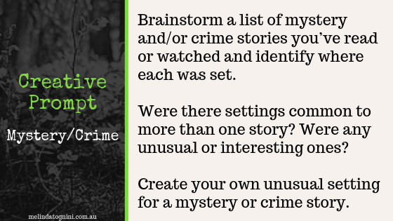 Creative Prompt: Brainstorm a list of myster and/or crime stories you've read or watched and identify where each was set. Were there settings common to more than one story? Were there any unusual or interesting ones? Create your own unusual setting for a mystery or crime story.